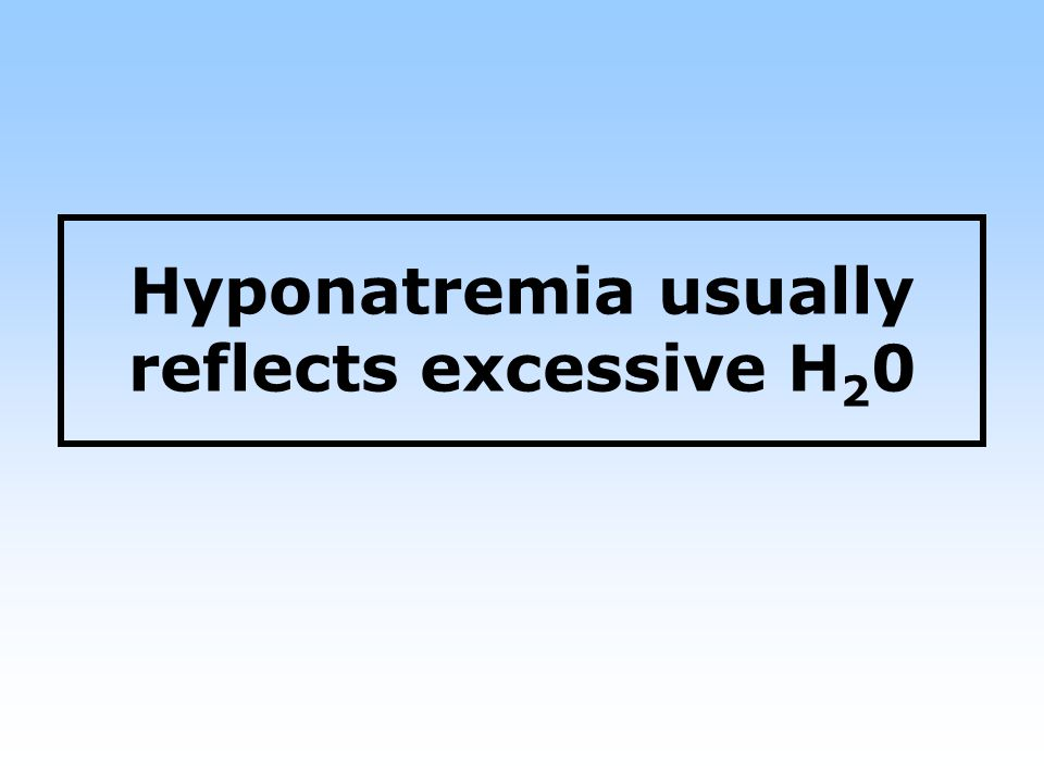Hyponatremia usually reflects excessive H 2 0
