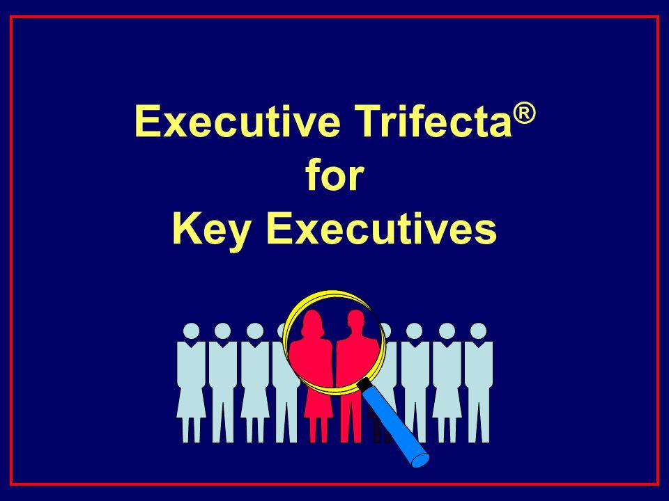 Executive Trifecta ® for Key Executives