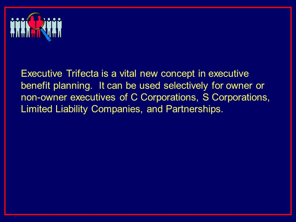 Executive Trifecta is a vital new concept in executive benefit planning.