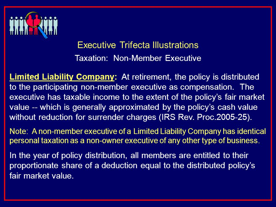 Limited Liability Company: At retirement, the policy is distributed to the participating non-member executive as compensation.