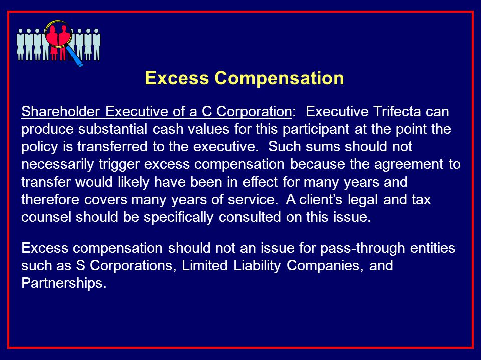 Excess Compensation Shareholder Executive of a C Corporation: Executive Trifecta can produce substantial cash values for this participant at the point the policy is transferred to the executive.