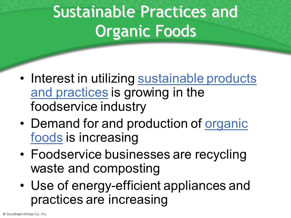 © Goodheart-Willcox Co., Inc. Sustainable Practices and Organic Foods Interest in utilizing sustainable products and practices is growing in the foods