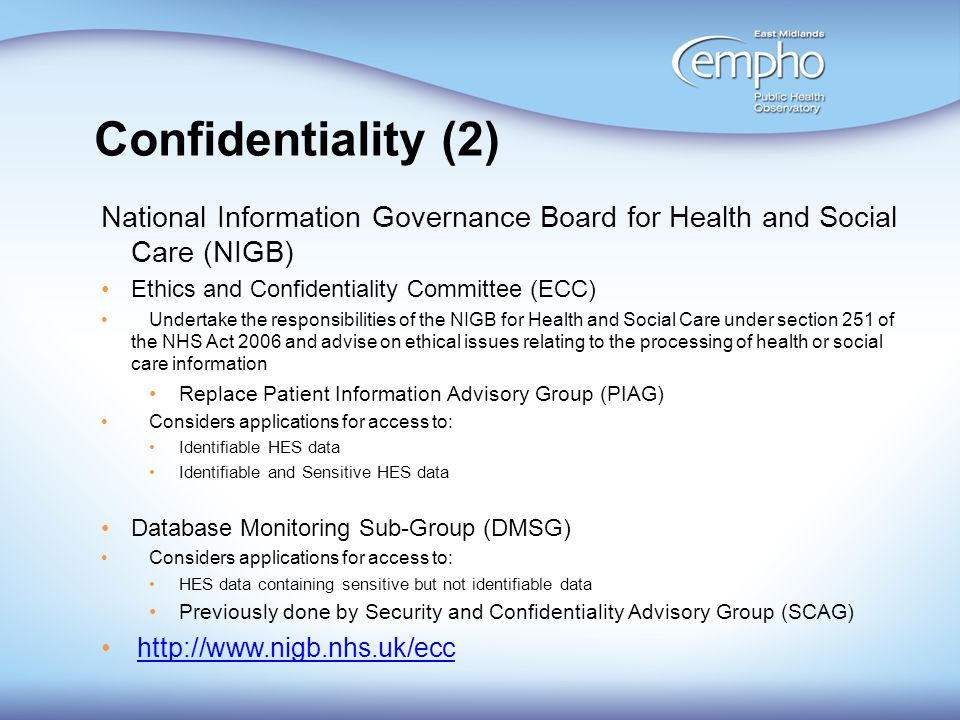 Confidentiality (2) National Information Governance Board for Health and Social Care (NIGB) Ethics and Confidentiality Committee (ECC) Undertake the r