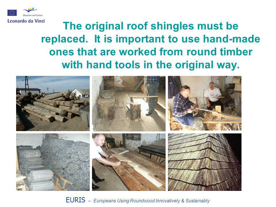 EURIS – Europeans Using Roundwood Innovatively & Sustainably The original roof shingles must be replaced.