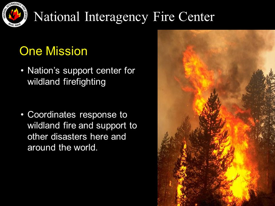 National Interagency Fire Center Nations support center for wildland firefighting Coordinates response to wildland fire and support to other disasters here and around the world.