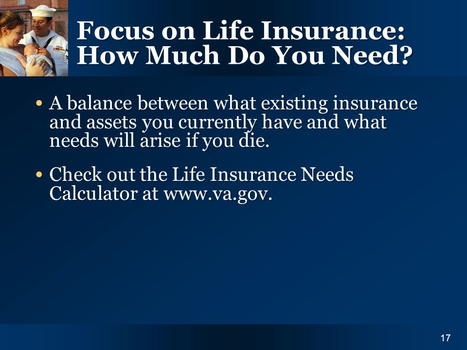 Y O U R I N S U R A N C E N E E D S17 Focus on Life Insurance: How Much Do You Need.