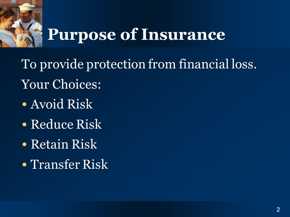 Y O U R I N S U R A N C E N E E D S2 Purpose of Insurance To provide protection from financial loss. Your Choices: Avoid Risk Reduce Risk Retain Risk