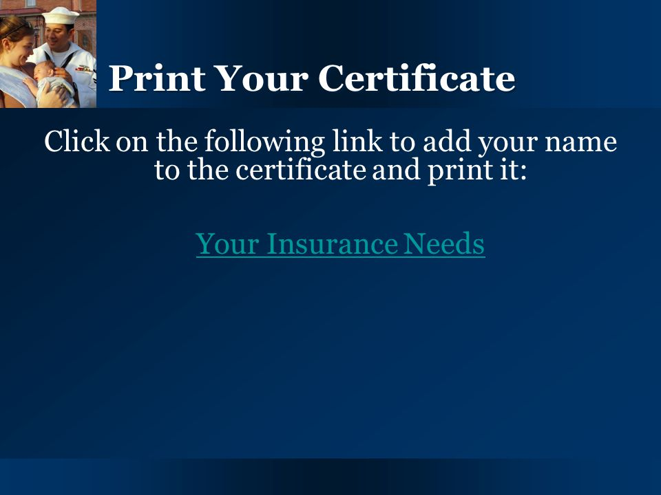 Y O U R I N S U R A N C E N E E D S25 Print Your Certificate Click on the following link to add your name to the certificate and print it: Your Insura