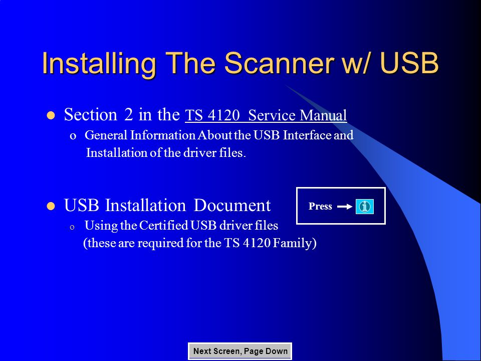 Installing The Scanner w/ USB Section 2 in the TS 4120 Service Manual oGeneral Information About the USB Interface and Installation of the driver files.