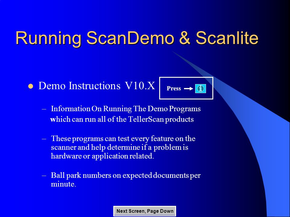 Running ScanDemo & Scanlite Demo Instructions V10.X –Information On Running The Demo Programs which can run all of the TellerScan products –These programs can test every feature on the scanner and help determine if a problem is hardware or application related.