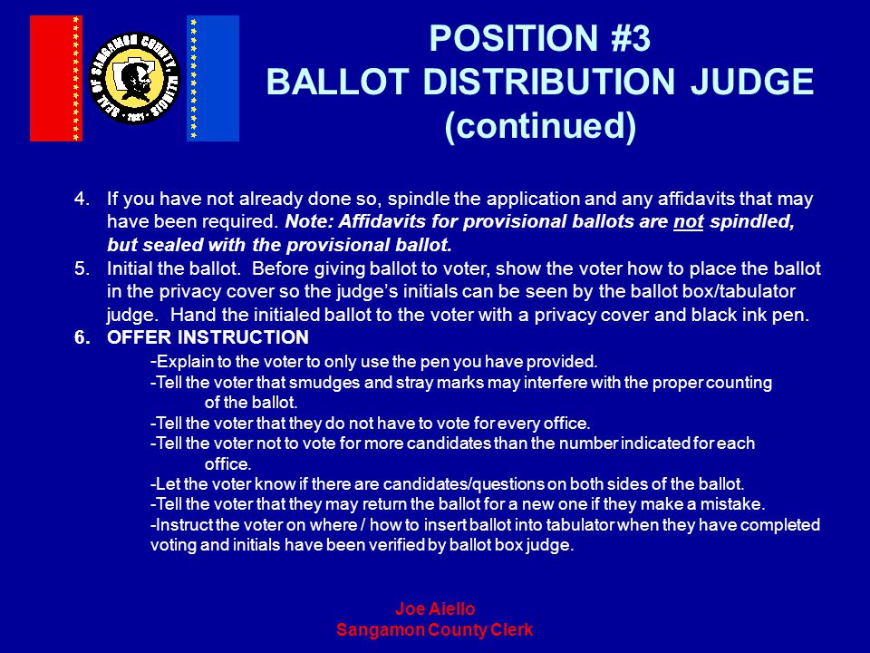 Joe Aiello Sangamon County Clerk POSITION #3 BALLOT DISTRIBUTION JUDGE (continued) 4.If you have not already done so, spindle the application and any