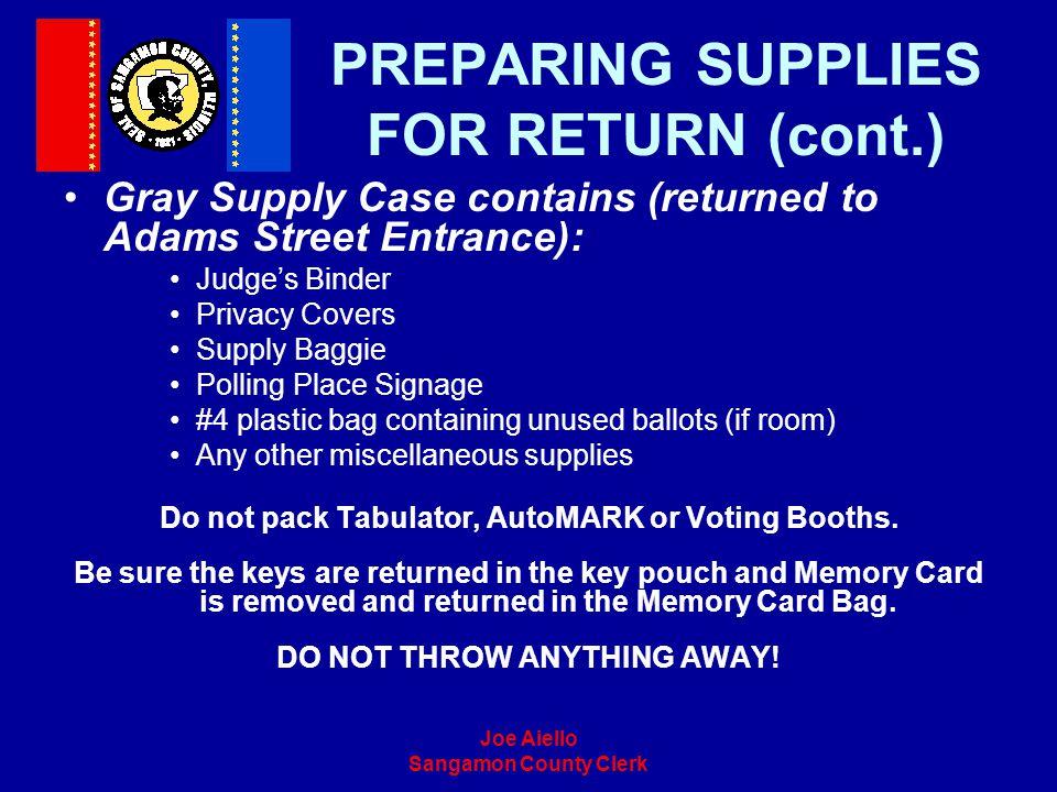 Joe Aiello Sangamon County Clerk PREPARING SUPPLIES FOR RETURN (cont.) Gray Supply Case contains (returned to Adams Street Entrance): Judges Binder Pr