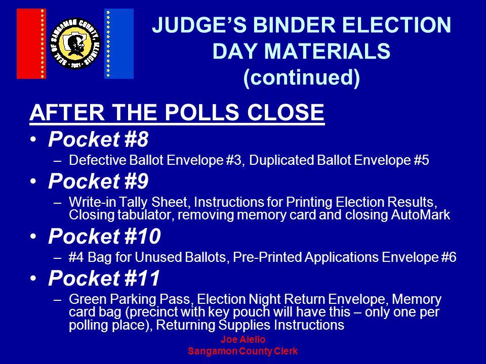 Joe Aiello Sangamon County Clerk JUDGES BINDER ELECTION DAY MATERIALS (continued) AFTER THE POLLS CLOSE Pocket #8 –Defective Ballot Envelope #3, Dupli