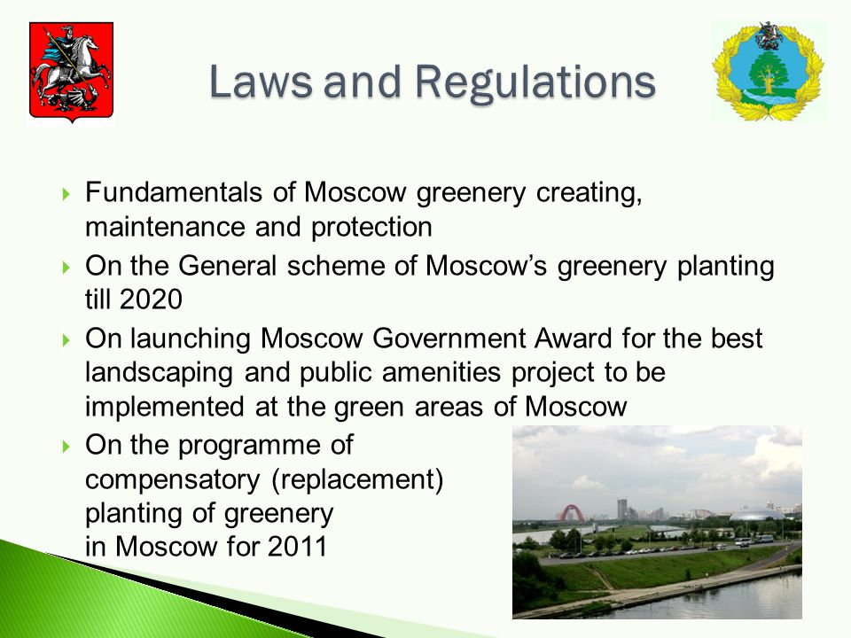 Fundamentals of Moscow greenery creating, maintenance and protection On the General scheme of Moscows greenery planting till 2020 On launching Moscow Government Award for the best landscaping and public amenities project to be implemented at the green areas of Moscow On the programme of compensatory (replacement) planting of greenery in Moscow for 2011