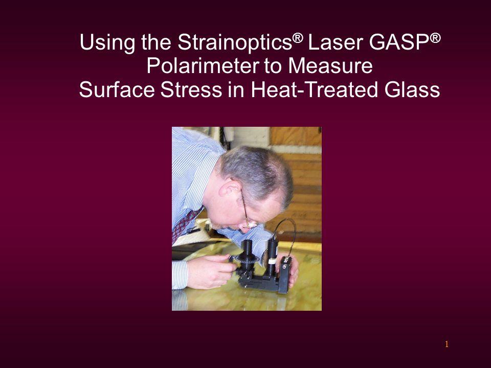 1 Using the Strainoptics ® Laser GASP ® Polarimeter to Measure Surface Stress in Heat-Treated Glass