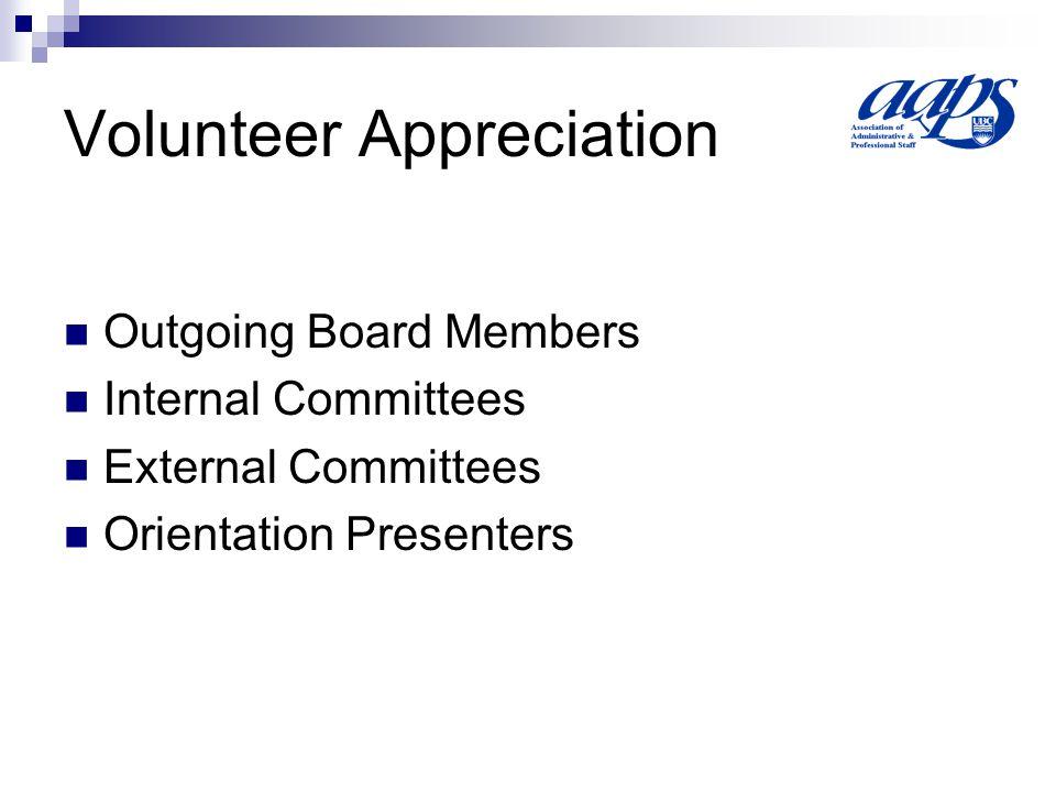 Volunteer Appreciation Outgoing Board Members Internal Committees External Committees Orientation Presenters