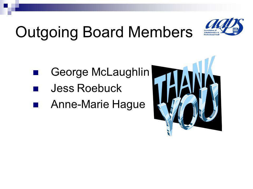 Outgoing Board Members George McLaughlin Jess Roebuck Anne-Marie Hague