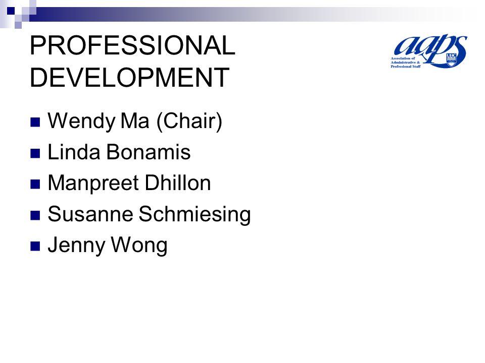 PROFESSIONAL DEVELOPMENT Wendy Ma (Chair) Linda Bonamis Manpreet Dhillon Susanne Schmiesing Jenny Wong