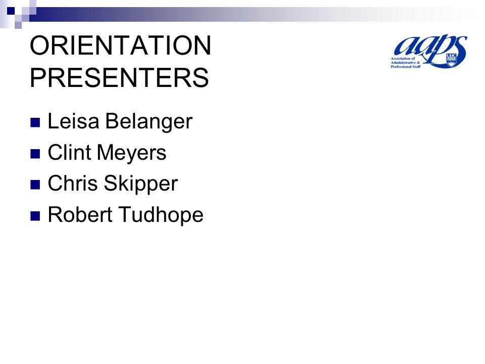 ORIENTATION PRESENTERS Leisa Belanger Clint Meyers Chris Skipper Robert Tudhope