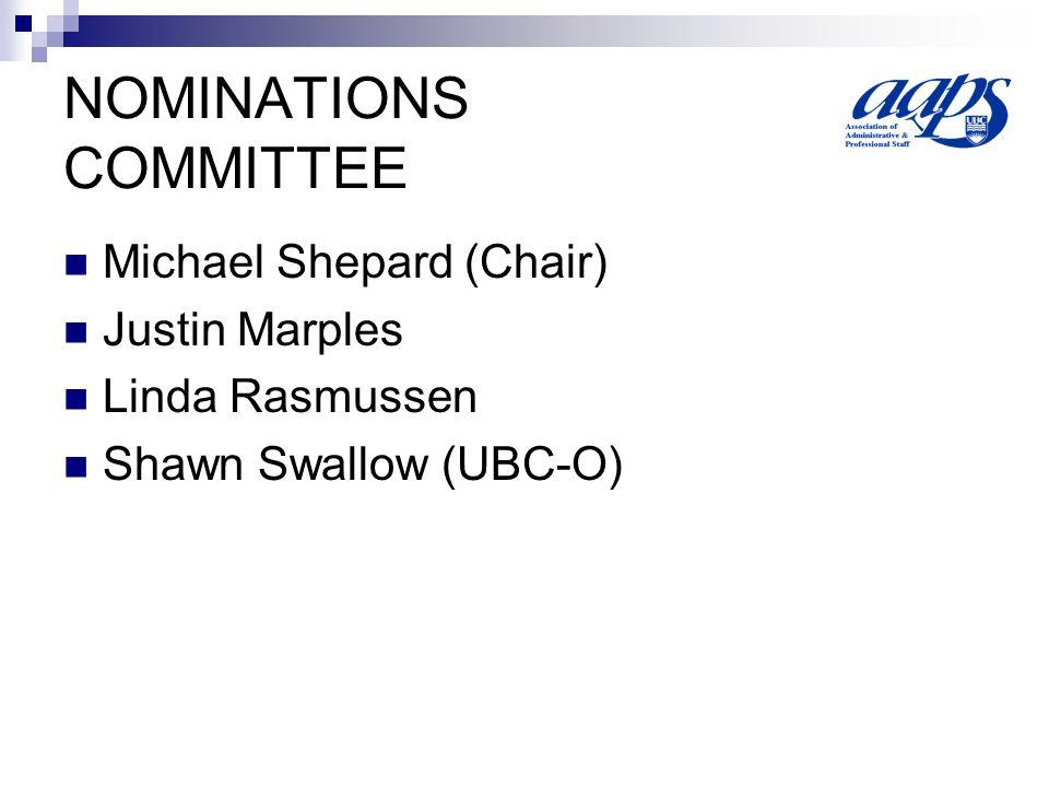 NOMINATIONS COMMITTEE Michael Shepard (Chair) Justin Marples Linda Rasmussen Shawn Swallow (UBC-O)