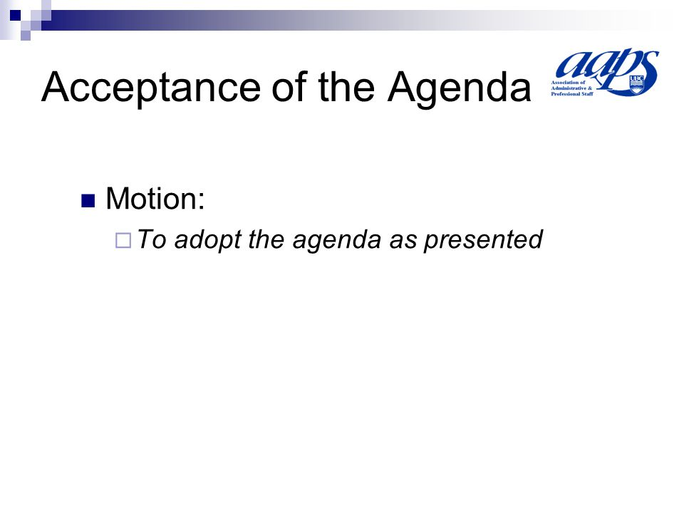 Acceptance of the Agenda Motion: To adopt the agenda as presented