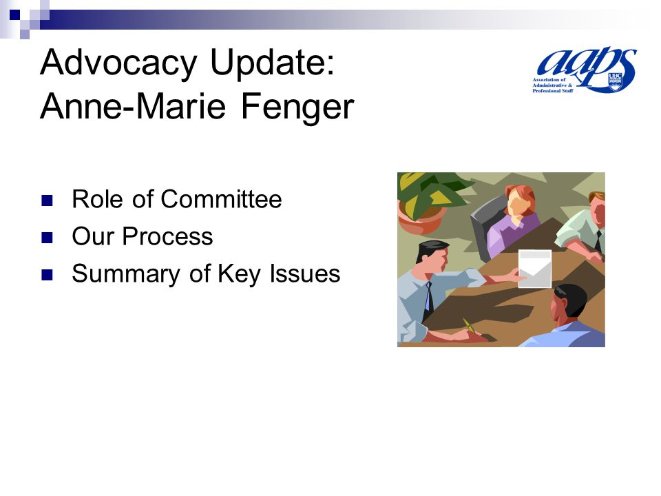Advocacy Update: Anne-Marie Fenger Role of Committee Our Process Summary of Key Issues