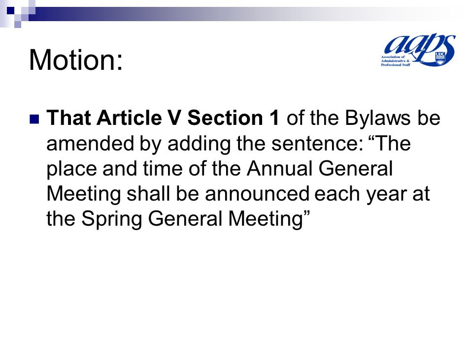 Motion: That Article V Section 1 of the Bylaws be amended by adding the sentence: The place and time of the Annual General Meeting shall be announced each year at the Spring General Meeting