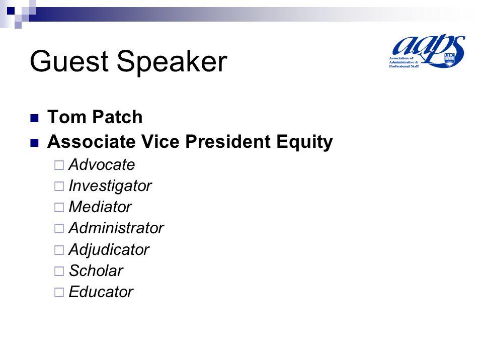 Guest Speaker Tom Patch Associate Vice President Equity Advocate Investigator Mediator Administrator Adjudicator Scholar Educator