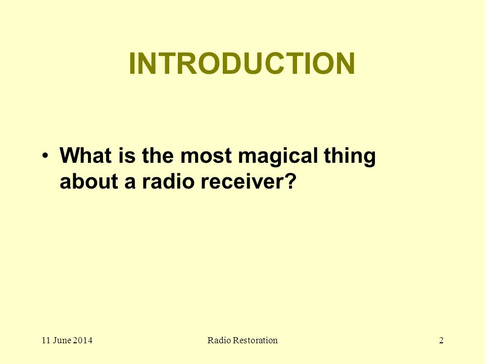 11 June 2014Radio Restoration2 INTRODUCTION What is the most magical thing about a radio receiver