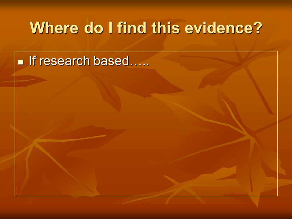Where do I find this evidence If research based….. If research based…..
