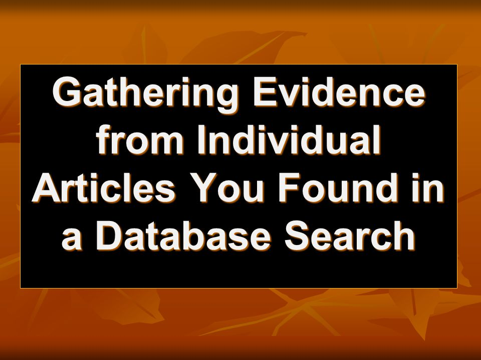 Gathering Evidence from Individual Articles You Found in a Database Search