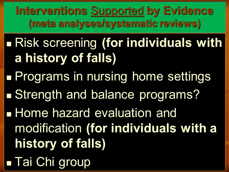Risk screening (for individuals with a history of falls) Programs in nursing home settings Strength and balance programs.