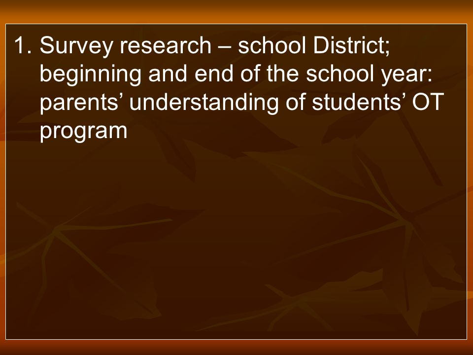 1.Survey research – school District; beginning and end of the school year: parents understanding of students OT program