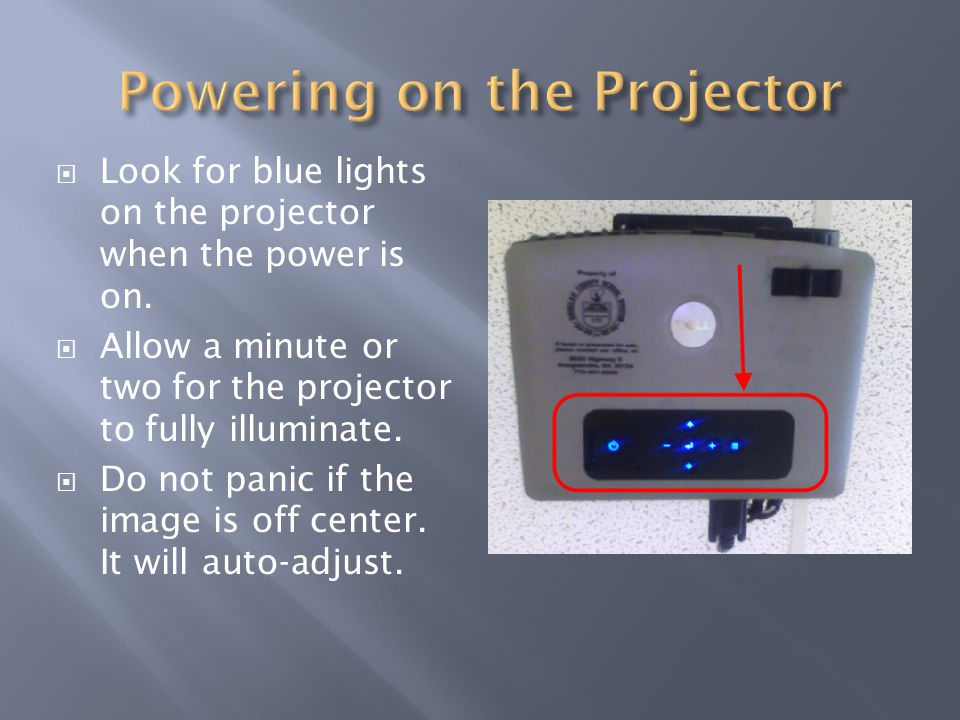 Look for blue lights on the projector when the power is on.