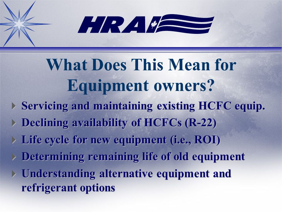 What Does This Mean for Equipment owners? Servicing and maintaining existing HCFC equip. Servicing and maintaining existing HCFC equip. Declining avai