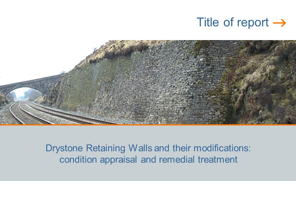 Title of report Drystone Retaining Walls and their modifications: condition appraisal and remedial treatment