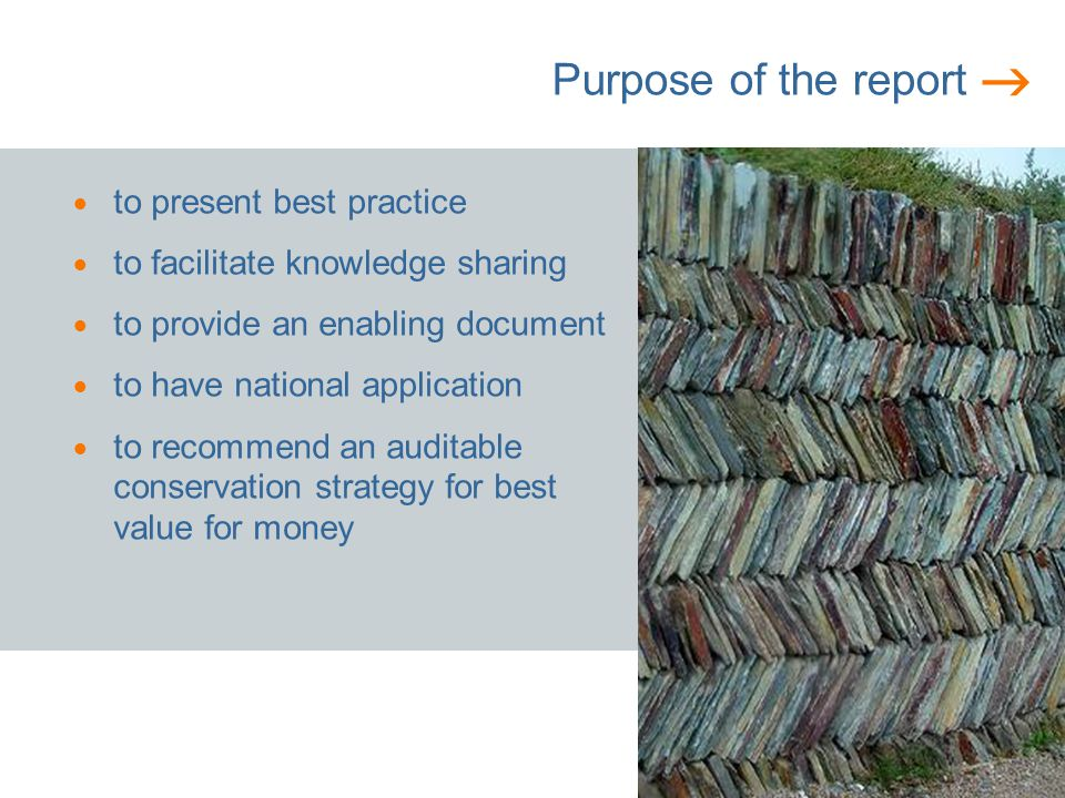 Purpose of the report to present best practice to facilitate knowledge sharing to provide an enabling document to have national application to recommend an auditable conservation strategy for best value for money