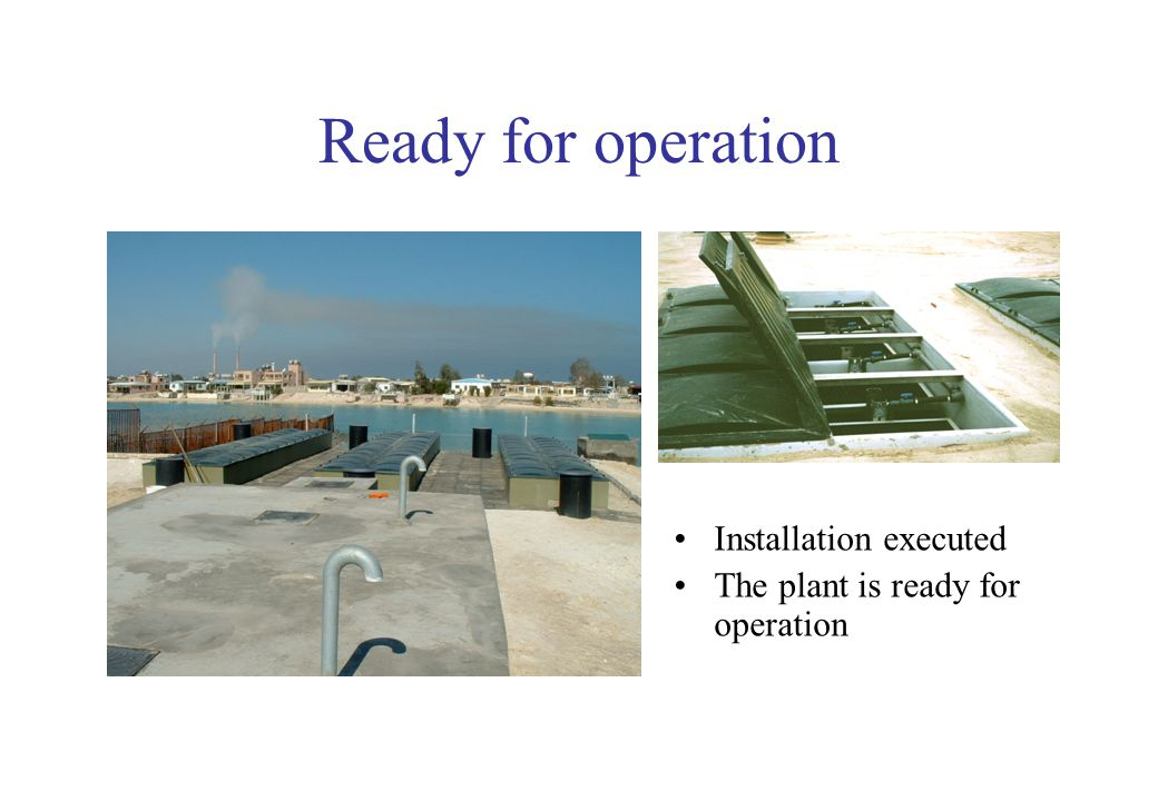 Ready for operation Installation executed The plant is ready for operation