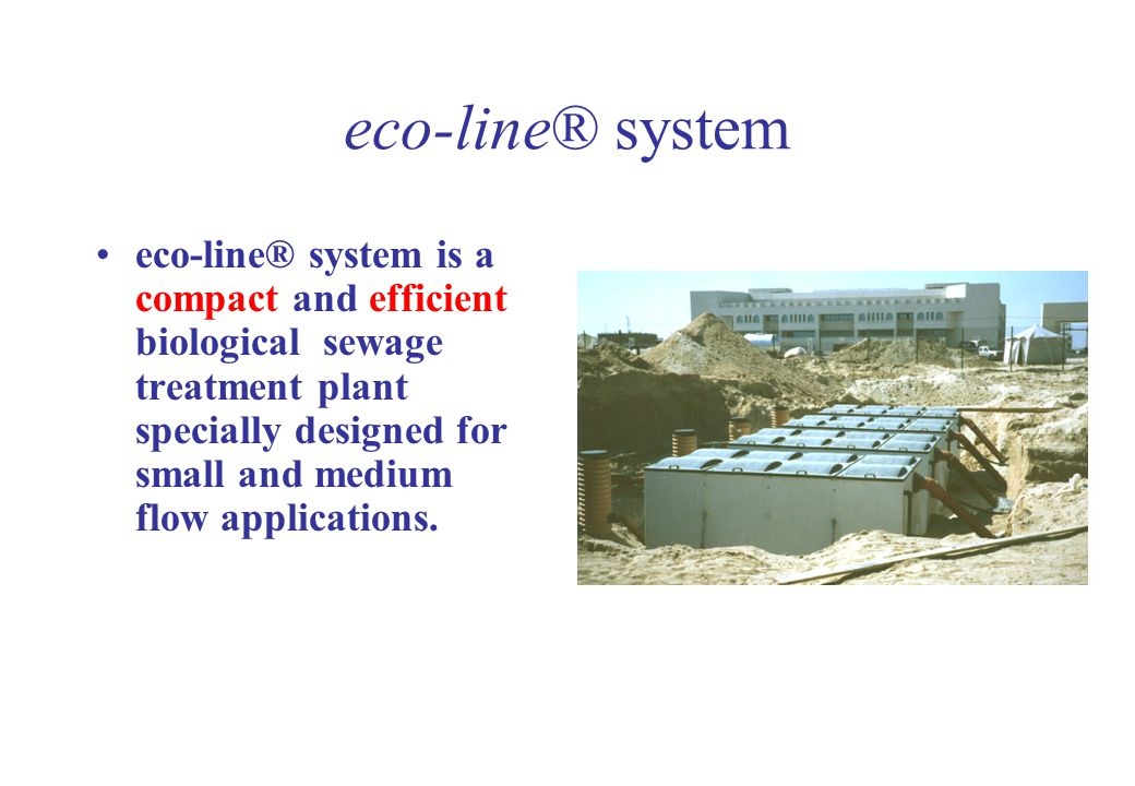 eco-line® system eco-line® system is a compact and efficient biological sewage treatment plant specially designed for small and medium flow applicatio