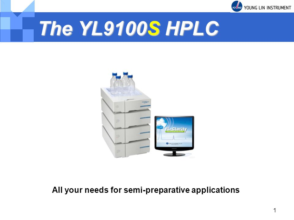 1 The YL9100S HPLC All your needs for semi-preparative applications