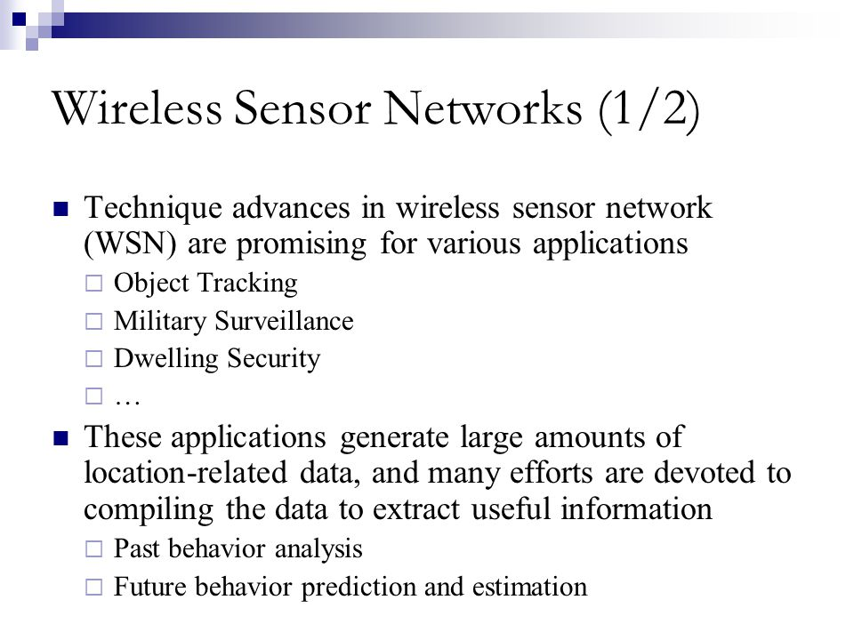 Wireless Sensor Networks (1/2) Technique advances in wireless sensor network (WSN) are promising for various applications Object Tracking Military Sur