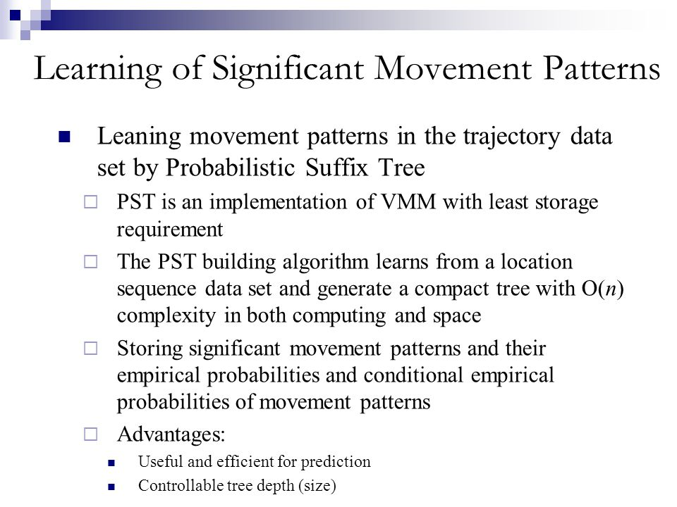 Learning of Significant Movement Patterns Leaning movement patterns in the trajectory data set by Probabilistic Suffix Tree PST is an implementation o
