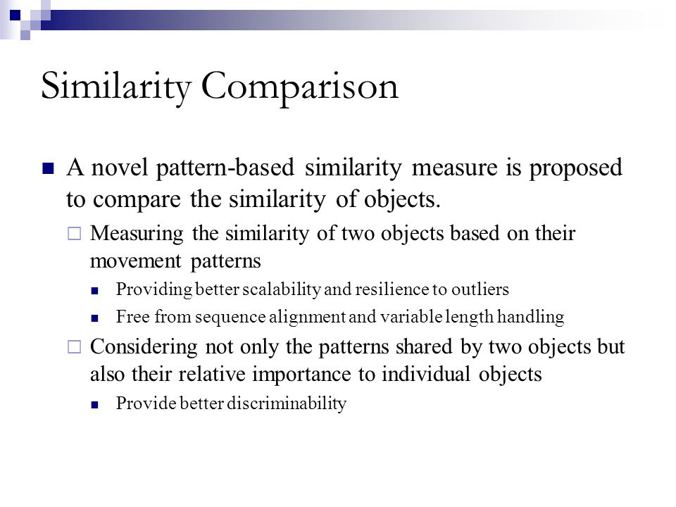 Similarity Comparison A novel pattern-based similarity measure is proposed to compare the similarity of objects. Measuring the similarity of two objec