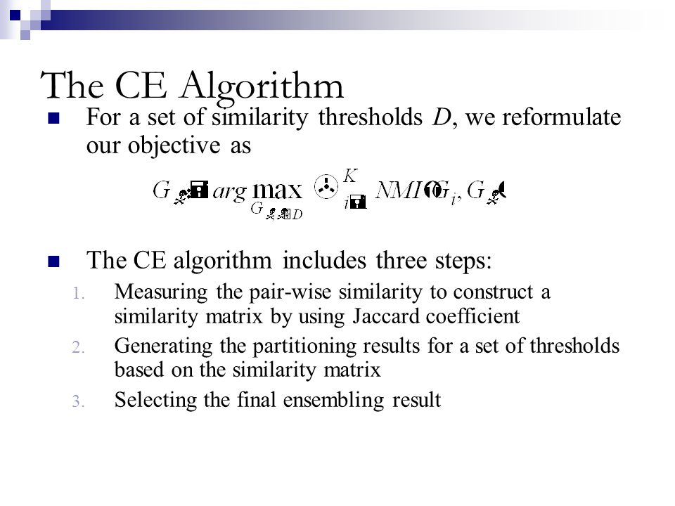 The CE Algorithm For a set of similarity thresholds D, we reformulate our objective as The CE algorithm includes three steps: 1. Measuring the pair-wi