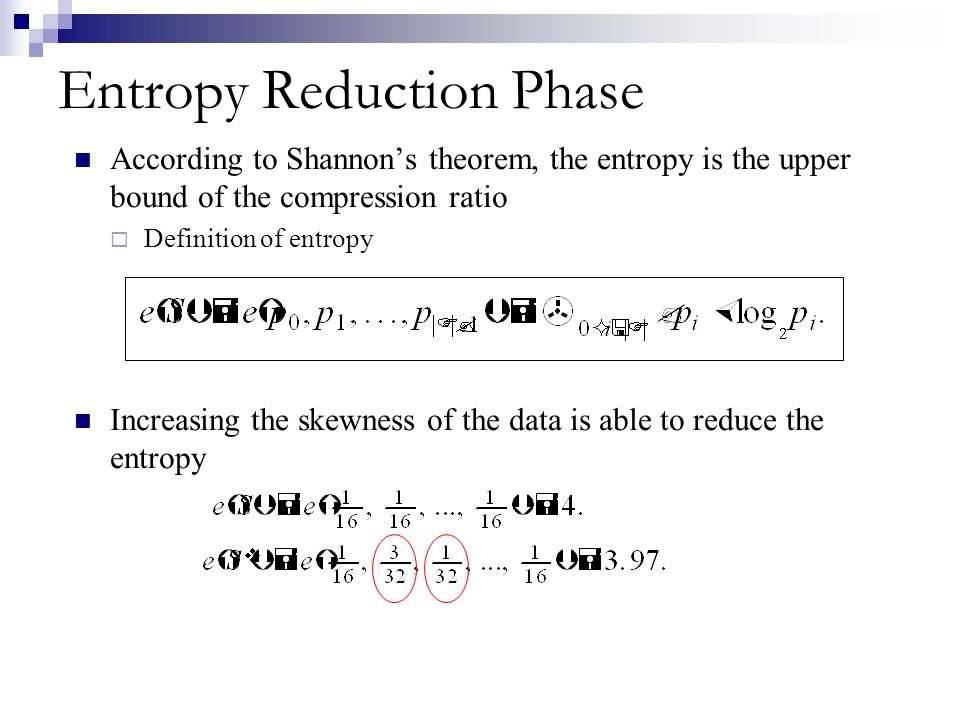 Entropy Reduction Phase According to Shannons theorem, the entropy is the upper bound of the compression ratio Definition of entropy Increasing the sk
