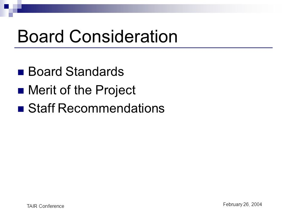 TAIR Conference February 26, 2004 Board Consideration Board Standards Merit of the Project Staff Recommendations