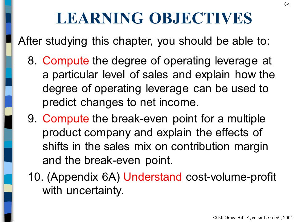 6-4 LEARNING OBJECTIVES 8.Compute the degree of operating leverage at a particular level of sales and explain how the degree of operating leverage can