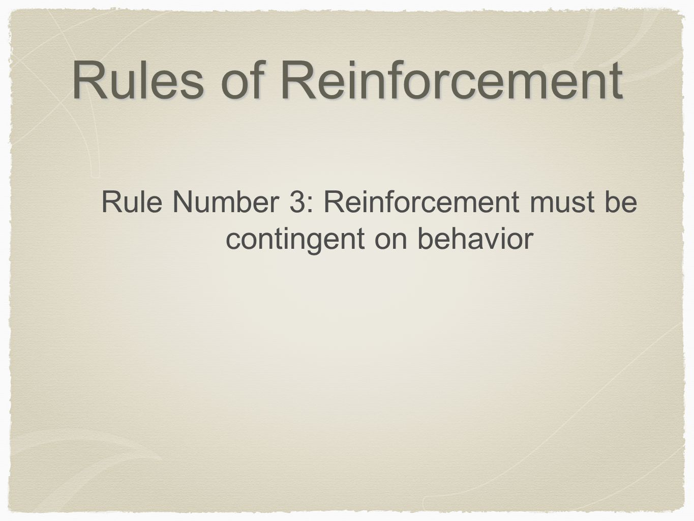 Rules of Reinforcement Rule Number 3: Reinforcement must be contingent on behavior