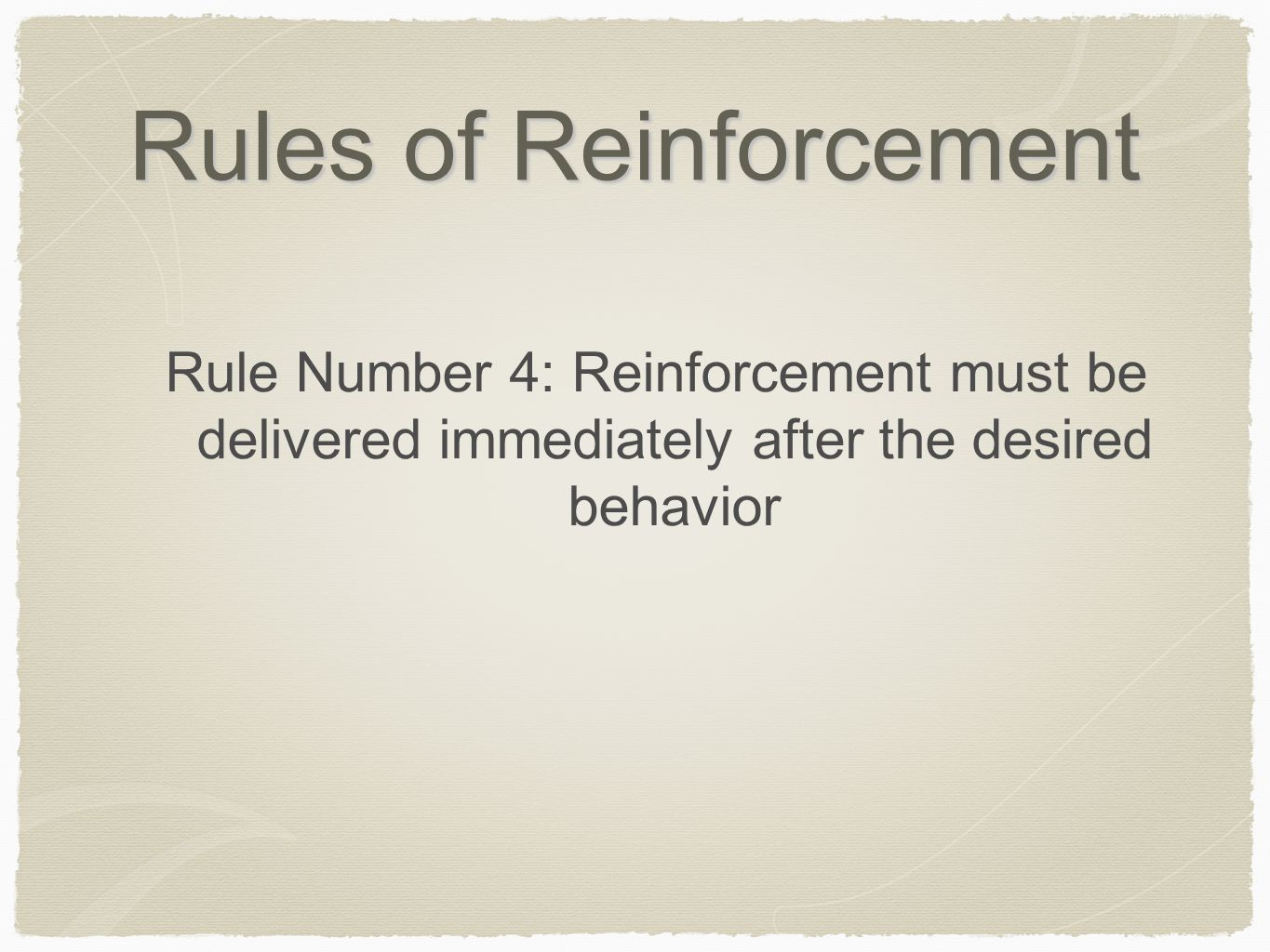 Rules of Reinforcement Rule Number 4: Reinforcement must be delivered immediately after the desired behavior