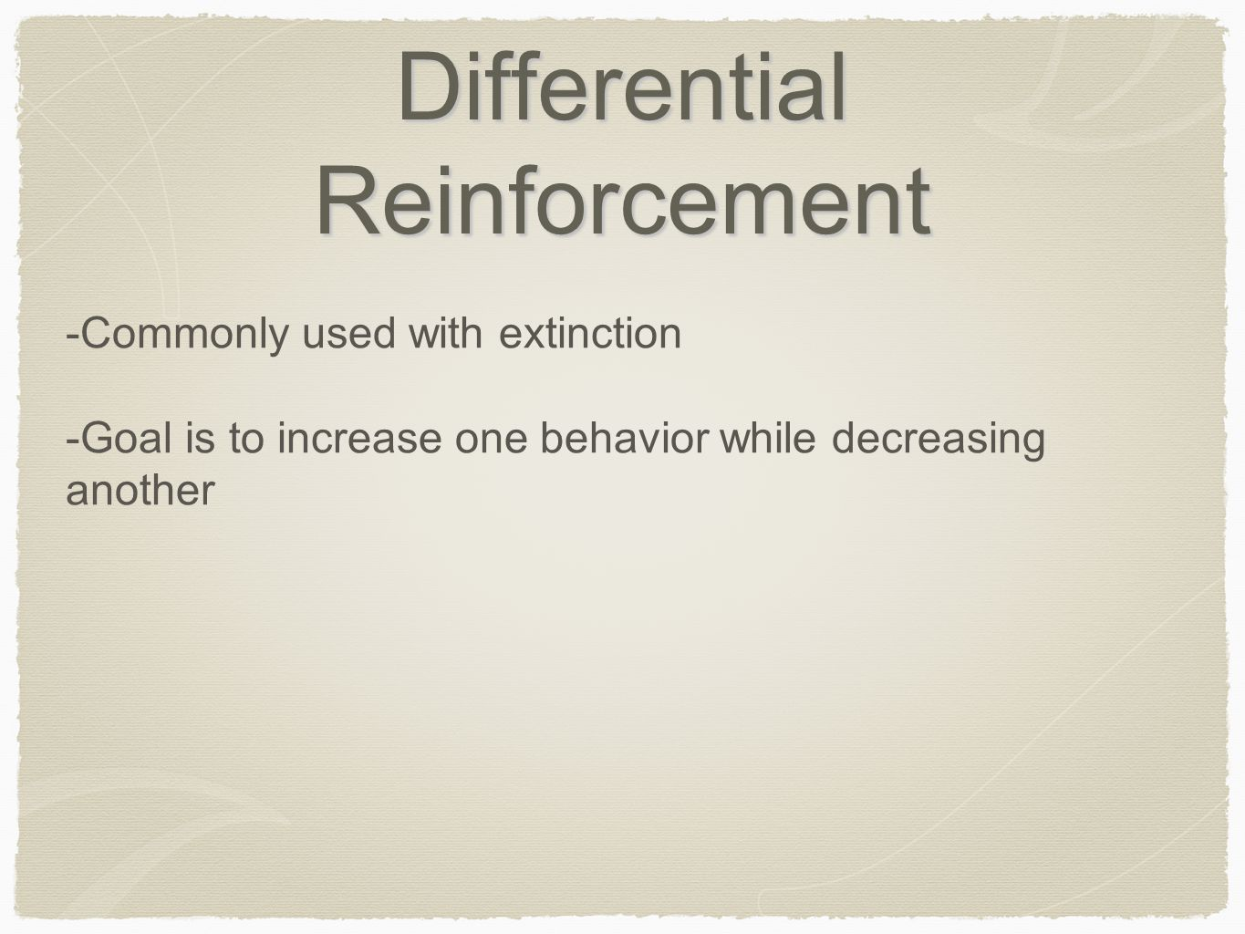 Differential Reinforcement -Commonly used with extinction -Goal is to increase one behavior while decreasing another